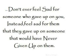When someone gives up on you, the shock does not end, even years later.
