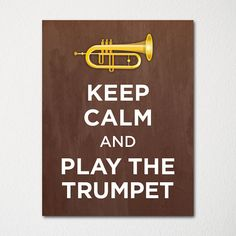 Keep Calm and Play the Trumpet - 8x10 Fine Art Print - Choice of Color - Purchase 3 and Receive 1 FREE - Custom Prints Available