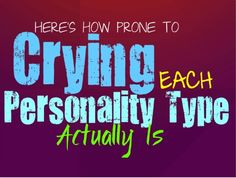 Here's How Prone to Crying Each Personality Type Actually Is