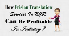 How #FrisianTranslation Services In #NCR Can Be Profitable In Industry ?  #Frisian #TranslationBenefits #Industry