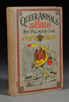 """Queer Animals and Birds  Containing amusing stories in rhymes and jingles.  Palmer Cox, Washington: Horace Fry, 1905, """"Palmer Cox (April 28, 1840 – July 24, 1924) was a Canadian illustrator and author, best known for The Brownies, his series of humorous verse books and comic strips about the mischievous but kindhearted fairy-like sprites. The cartoons were published in several books, such as The Brownies, Their Book (1887)."""