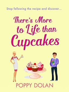 There's More To Life Than Cupcakes: A heart-warming and hilarious must-read by [Dolan, Poppy]