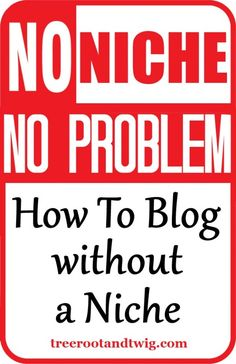 How To Blog without a Niche by Stacey Nerdin at Tree Root and Twig (yeah to no niche blogging - break out of the chains and just write) #blogging