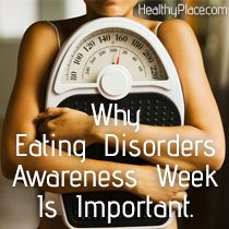 Why Eating Disorders Awareness Week Is Important   Who needs Eating Disorders Awareness Week? A lot of people! There's still many myths and misconceptions about eating disorders. Learn more.   www.HealthyPlace.com