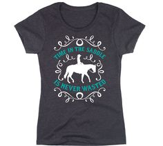 Time In The Saddle Is Never Wasted Equestrian Horseback Riding - Womens T-Shirt