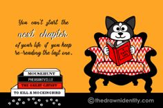 NEXT CHAPTER - A humongous collection of my illustrated inspirational quotes to brighten even the darkest of days :) To Kill A Mockingbird, Next Chapter, Under Construction, The Darkest, Identity, Inspirational Quotes, Reading, Day, Illustration