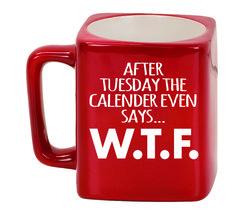 Ceramic Mugs - Square 8oz - After Tuesday the calendar even says…W.T.F.