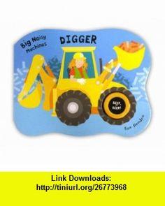 Big Noisy Machines - Digger (9780230705500) Sue Hendra , ISBN-10: 0230705502  , ISBN-13: 978-0230705500 ,  , tutorials , pdf , ebook , torrent , downloads , rapidshare , filesonic , hotfile , megaupload , fileserve Digger, Good Night, Ebooks, Pdf, Tutorials, Aleppo, Nighty Night, Good Night Wishes, Wizards