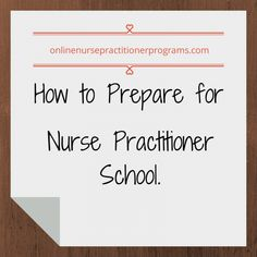 How to Prepare for Nurse Practitioner School. By Erica MacDonald RN, BSN, MSN