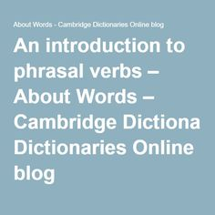 An introduction to phrasal verbs – About Words – Cambridge Dictionaries Online blog