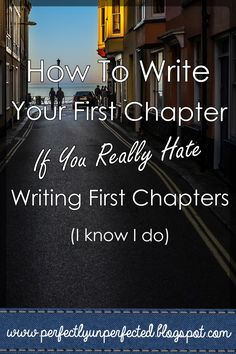 How to Write Your First Chapter if You Hate Writing First Chapters | perfectlyunperfected.blogspot.com