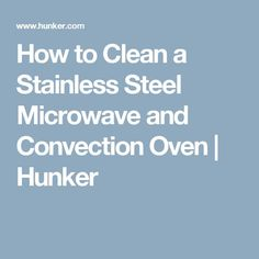 How to Clean a Stainless Steel Microwave and Convection Oven   Hunker