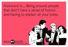 Thats the truth... If you have to explain it... It just ain't funny.