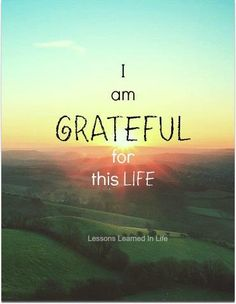 ups and downs, the good, the bad and all. I am grateful for this life you gave me,I am so happy :) Thank you God.
