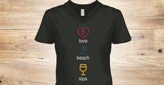 Love Beach Sips  #love #beach #champagne #wine #tshirt