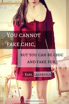 You cannot fake chic but you can be chic and fake fur. - Karl Lagerfeld | Lookbook Store Fashion Quotes