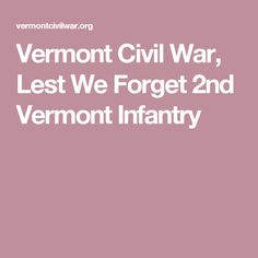 Vermont Civil War, Lest We Forget 2nd Vermont Infantry