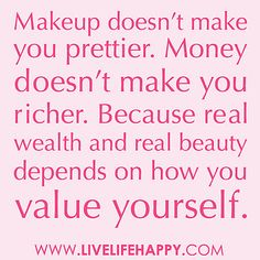 """""""Makeup doesn't make you prettier. Money doesn't make you richer. Because real wealth and real beauty depends on how you value yourself."""" by deeplifequotes, via Flickr"""
