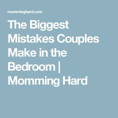 The Biggest Mistakes Couples Make in the Bedroom   Momming Hard