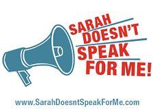 Sarah Palin Doesn't Speak For Me.