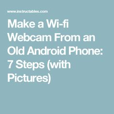Make a Wi-fi Webcam From an Old Android Phone: 7 Steps (with Pictures)