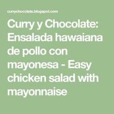 Curry y Chocolate: Ensalada hawaiana de pollo con mayonesa - Easy chicken salad with mayonnaise