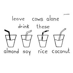 leave cows alone, drink these: almond, soy, rice, coconut milk #vegan