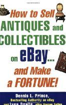 How to Sell #Antiques and #Collectibles on eBay... And Make a Fortune!  By Dennis L. Prince and Lynne Dralle