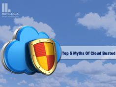 Most common #myths about #cloud based services for #Hospitality  Hotel Industry Blog