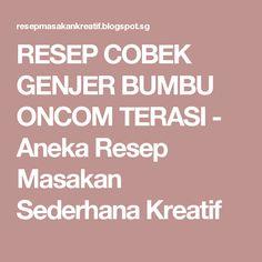 RESEP COBEK GENJER BUMBU ONCOM TERASI - Aneka Resep Masakan Sederhana Kreatif