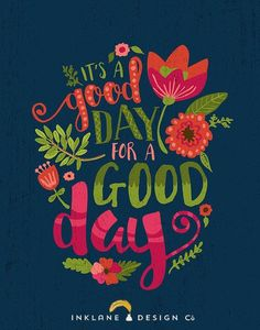 Quotes About Happiness : It's a Good Day for a Good Day Floral Typography Inspirational Quote Colorful Nursery Printable Hand Lettering 1114 810 print Happy Quotes, Great Quotes, Quotes To Live By, Positive Quotes, Me Quotes, Motivational Quotes, Inspirational Quotes, Happiness Quotes, Good Day Quotes