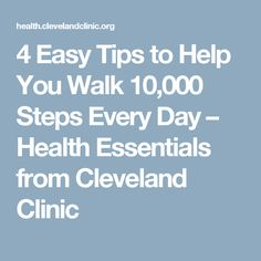 4 Easy Tips to Help You Walk 10,000 Steps Every Day – Health Essentials from Cleveland Clinic