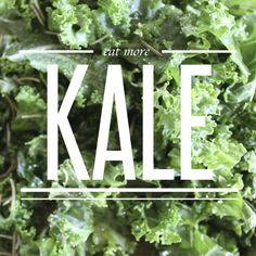 eat more kale. From @Dirtbag Darling