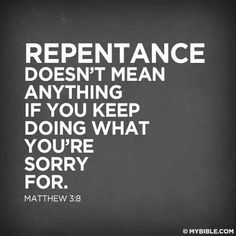 Most churches hardly preach the word repentance anymore, much less practice it. Repentance keeps you right with the Lord. Faith Quotes, Bible Quotes, Me Quotes, Gospel Quotes, Devotional Quotes, Godly Quotes, Biblical Quotes, Soli Deo Gloria, Bible Scriptures