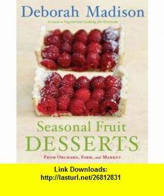Seasonal Fruit Desserts (9780767916295) Deborah Madison ,   , ISBN-13: 978-0767916295 , ASIN: B006776MI4 , tutorials , pdf , ebook , torrent , downloads , rapidshare , filesonic , hotfile , megaupload , fileserve