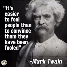It's Easier to Fool People Than to Convince Them They Have Been Fooled – Mark Twain Wise Quotes, Quotable Quotes, Famous Quotes, Great Quotes, Quotes To Live By, Motivational Quotes, Inspirational Quotes, Powerful Quotes, Lyric Quotes