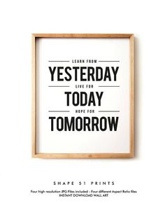 Learn from yesterday live today hope for tomorrow Wall art Framed Quotes, Wall Decor Quotes, Quotes In Frames, Mural Digital, Digital Prints, Printable Quotes, Printable Wall Art, Quote Prints, Wall Art Prints