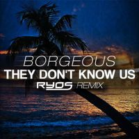 Borgeous - They Don't Know Us (Ryos Remix) by RYOS on SoundCloud