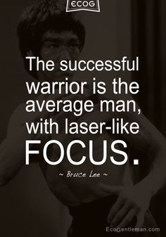 "♂ Martial art Bruce Lee quotes – ""The successful warrior is the average man with laser like FOCUS."" #ecogentleman"