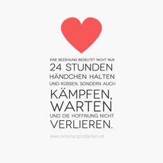 """Eine Beziehung bedeutet nicht nur 24 stunden Händchen zu halten und küssen. Sondern auch kämpfen, warten und die Hoffnung nicht verlieren."""""""