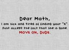 Dear Math...  I agree!
