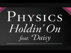 Physics - Holdin' On (Feat. Daisy)