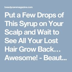 Put a Few Drops of This Syrup on Your Scalp and Wait to See All Your Lost Hair Grow Back… Awesome! - Beauty Care Magazine