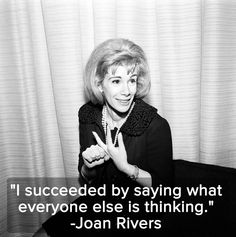 -Joan Rivers- always loved her for this