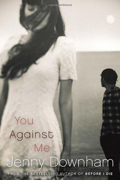 You Against Me by Jenny Downham. $9.99. Publisher: Ember; Reprint edition (September 11, 2012). Reading level: Ages 14 and up. Author: Jenny Downham