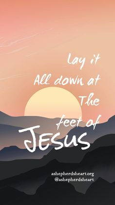 Give all your fears, worries, anxieties, hurts, pains or anything that is weighing you down or maybe keeping you up at night to Him! Lay It All Down.