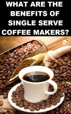Whаt аrе thе Bеnеfіtѕ of Single Serve Coffee Makers?