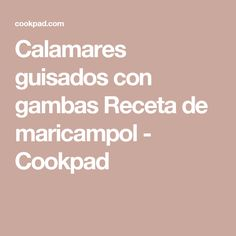 Calamares guisados con gambas  Receta de maricampol - Cookpad