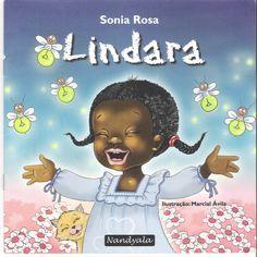 007/100 LindaraAutora: Sonia Rosa Ilustrador: MArcial Ávila Editora: Nandyala Lindara, conheça a história da linda menina negra de tranças, com seus sonhos, brincadeiras e muita falação. Sonia Rosa, assim como a menina Lindara, sempre gostou de falar...