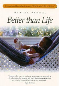 Better than Life, by Daniel Pennac  On the importance of reading aloud to older children... especially adolescent boys.